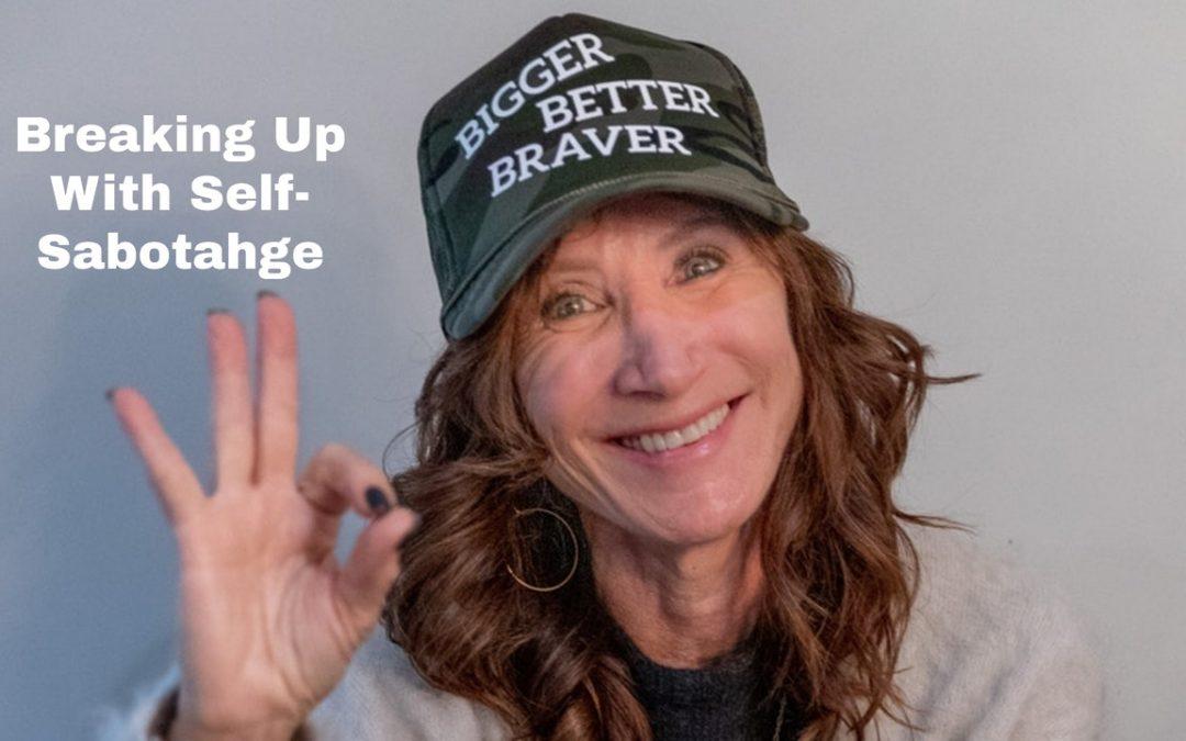 Breaking Up With Self-Sabotage-Jan 2020